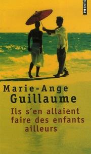 Marie-Ange Guillaume - Ils s'en allaient faire des enfants ailleurs.