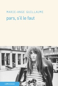 Marie-Ange Guillaume - Pars, s'il le faut.