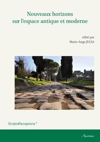 """Marie-Ange Julia - Nouveaux horizons sur l'espace antique et moderne - Actes du Symposium """"Invitation au voyage"""", juin 2013, Paris."""