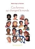 Marie-Ange Le Rochais - Ces femmes qui changent le monde.
