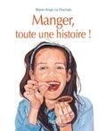 Marie-Ange Le Rochais - Manger, toute une histoire !.