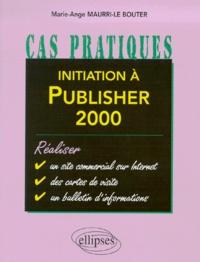 Initiation à Publisher 2000 - Marie-Ange Maurri-Le Bouter pdf epub