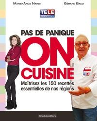 Marie-Ange Nardi et Gérard Baud - Pas de panique, on cuisine ! - Maîtrisez les 150 recettes essentielles de nos régions.