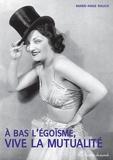 Marie-Ange Rauch - A bas l'égoïsme, vive la mutualité ! - Histoire de la Mutuelle des artistes et des professionnels du spectacle (1865-2011).