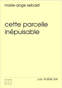Marie-Ange Sebasti - Cette parcelle inépuisable.