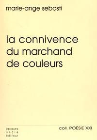 Marie-Ange Sebasti - La connivence du marchand de couleurs.