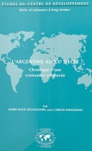 Marie-Ange Véganzonès et Carlos Winograd - L'Argentine au XXe siècle : chronique d'une croissance annoncée.