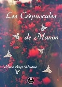 Marie-Ange Wouters - Les Crépuscules de Manon.