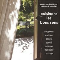 Marie-Angèle Bigou et Clémence Aldebert - Cuisinons les bons sens.