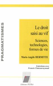 Marie-Angèle Hermitte - Le droit saisi au vif - Sciences, technologies, formes de vie.