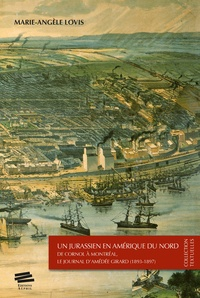 Marie-Angèle Lovis - Un Jurassien en Amérique du Nord - De Cornol à Montréal, le Journal d'Amédée Girard (1893-1897).