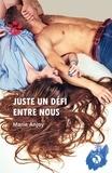 Marie Anjoy - Juste un défi entre nous - Un roman sentimental sous haute tension.