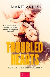 Marie Anjoy - Troubled hearts  : Troubled Hearts - Tome 4 - Le temps d'aimer.