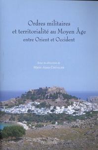 Marie-Anna Chevalier - Ordres militaires et territorialité au Moyen Age entre Orient et Occident.