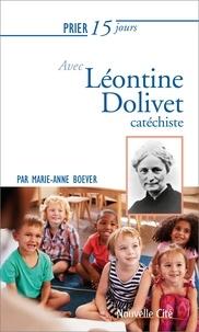 Télécharger le livre de google book Prier 15 jours avec Léontine Dolivet par Marie-Anne Boever 9782375820889