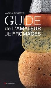 Marie-Anne Cantin - Guide de l'amateur de fromages.