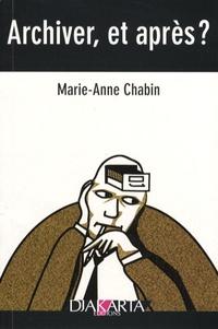 Marie-Anne Chabin - Archiver, et après ?.