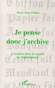 Marie-Anne Chabin - Je pense donc j'archive - L'archive dans la société de l'information.