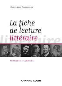 Marie-Anne Charbonnier - La fiche de lecture littéraire - Méthode et corrigés.