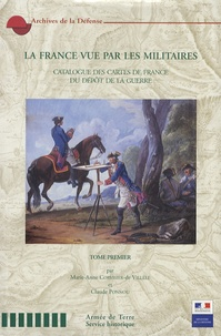 Marie-Anne Corvisier-de Villèle et Claude Ponnou - La France vue par les militaires - Catalogue des cartes de France du dépot de la guerre Tome 1.