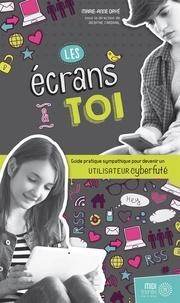 Marie-Anne Dayé - Les écrans et toi - Guide pratique sympathique pour devenir un utilisateur cyberfuté.