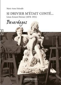 Marie-Anne Delesalle - Si Drivier m'était conté - Léon-Ernest Drivier (1878-1951).