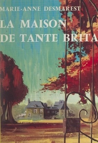 Marie-Anne Desmarest - La maison de Tante Brita.