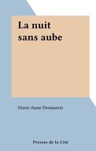 Marie-Anne Desmarest - La nuit sans aube.