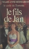 Marie-Anne Desmarest - Le cycle de Torrents (4). Le fils de Jan.