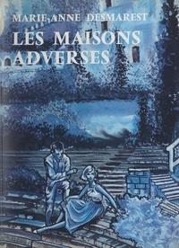 Marie-Anne Desmarest - Les maisons adverses.