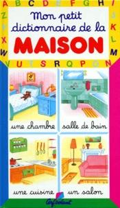 Marie-Anne Didierjean et Marie-Renée Pimont - Mon petit dictionnaire de la maison.