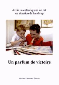 Marie-Anne Divet - Un parfum de victoire - Avoir un enfant quand on est en situation de handicap. 1 DVD