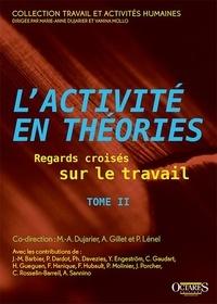 Marie-Anne Dujarier et Anne Gillet - L'activité en théories - Regards croisés sur le travail (Tome 2) - Tome 2.