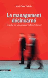 Marie-Anne Dujarier - Le management désincarné - Enquête sur les nouveaux cadres du travail.