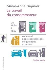 Marie-Anne Dujarier - Le travail du consommateur - De McDo à eBay : comment nous coproduisons ce que nous achetons.