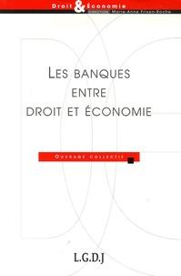 Marie-Anne Frison-Roche et Jean-Paul Betbèze - Les banques entre droit et économie.