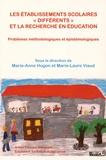 """Marie-Anne Hugon et Marie-Laure Viaud - Les établissements scolaires """"différents"""" et la recherche en éducation - Problèmes méthodologiques et épistémologiques."""
