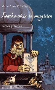 Marie-Anne K. Lefort - Twardowski le magicien - Contes de Pologne.