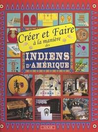 Marie-Anne Le Pezennec et Frédérique Crestin-Billet - Créer et faire à la manière des Indiens d'Amérique.