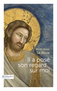Marie-Anne Le Roux - Il a posé son regard sur moi.
