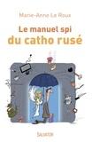 Marie-Anne Le Roux - Le manuel spi du catho rusé.