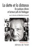 Marie-Anne Lescourret - La dette et la distance - De quelques élèves et lecteurs juifs de Heidegger.