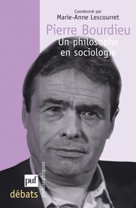 Marie-Anne Lescourret - Pierre Bourdieu - Un philosophe en sociologie.