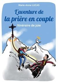Marie-Anne Lucas - L'aventure de la prière en couple - Itinéraire de joie.