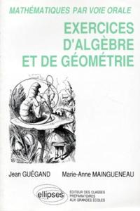 Marie-Anne Maingueneau et Jean Guégand - Exercices d'algèbre et de géométrie - Classes préparatoires aux Grandes écoles, premiers cycles de l'Enseignement supérieur.