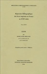 Marie-Anne Merland - Répertoire bibliographique des livres imprimés en France au XVIIe siècle - Tome 26, Lyon, 5e partie : Justet-Pieldouce.