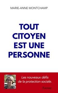 Marie-Anne Montchamp - Tout citoyen est une personne - La France face aux défis de sa protection sociale.