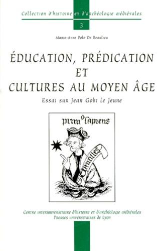 EDUCATION, PREDICATION ET CULTURES AU MOYEN AGE. Essai sur Jean Gobi le Jeune