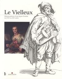 Marie-Anne Sarda et Jean-François Chassaing - Le Vielleux - Métamorphoses d'une figure d'artiste du XVIIe au XIXe siècle.