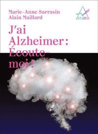 Marie-Anne Sarrasin et Alain Maillard - J'ai Alzheimer : écoute-moi !.